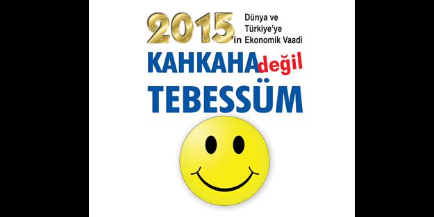 2015'in Dünya ve Türkiye'ye Ekonomik Vaadi: KAHKAHA DEĞİL TEBESSÜM