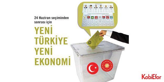 24 Haziran seçiminden sonrası için 'Yeni Türkiye Yeni Ekonomi'