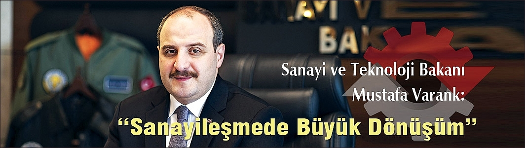 """Sanayi ve Teknoloji Bakanı Mustafa Varank:""""SANAYİLEŞMEDE BÜYÜK DÖNÜŞÜM"""""""