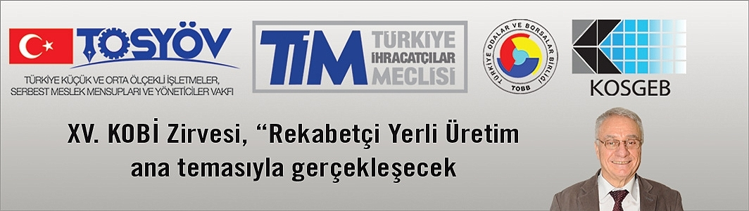 """XV. KOBİ Zirvesi, 3 Nisan 2019'da, İstanbul'da; """"REKABETÇİ YERLİ ÜRETİM"""""""