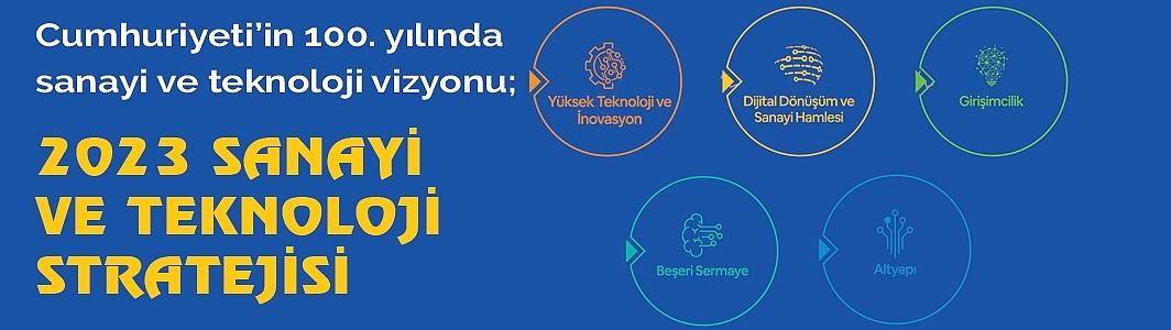 Cumhuriyet'in 100. yılında sanayi ve teknoloji vizyonu; 2023 SANAYİ VE TEKNOLOJİ STRATEJİSİ
