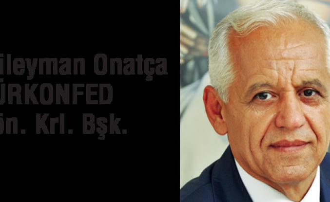 SÜLEYMAN ONATÇA - TÜRKONFED Yönetim Kurulu Başkanı